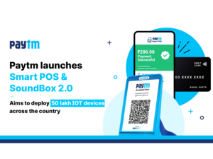 Paytm launches new IoT payment device Soundbox 2.0 and Smart POS: Details