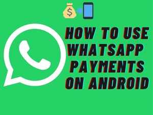 How to use WhatsApp Payments on Android